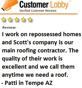 This roofing customer in Tempe AZ wrote: I work on repossessed homes and Scott's company is our main roofing contractor. The quality of the work is excellent and we call them anytime we need a roof.